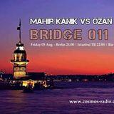 Mahir Kanik Vs Ozan Susuz - BRIDGE 011 - Cosmos Radio (05-08-2016)