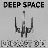 DEEP SPACE PODCAST 003