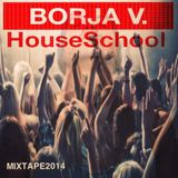 """BORJA V """"House School"""""""