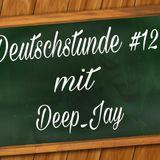 -Deutschstunde Mit Deep_Jay  #12