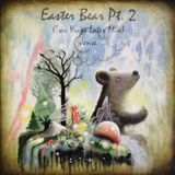 Easter Bear Pt.2 (Two Years Later Mix)