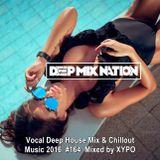 DeepMixNation #164 ♦ Vocal Deep House Mix & Chillout Music 2016 ♦ Mixed by XYPO