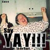 Cave - Say YaY to da Bass