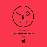 Sasha presents Last Night On Earth 040 (August 2018)