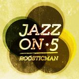 Jazz On Five & Roosticman