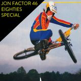 The Jon Factor 46 (80's Special) - January 2013