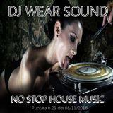 DJ WEAR SOUND - NO STOP HOUSE MUSIC Puntata n 29 del 08/11/2016
