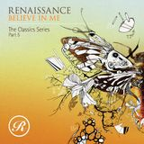 Believe In Me - Renaissance The Classics Series - Part 5