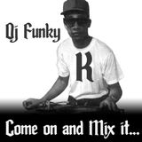 dj funky k // come on and mix it.....® 2012
