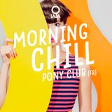 O LALA MORNING CHILL #01 - PONY CLUB (FR)