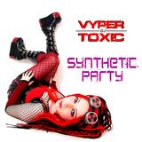 DJ Vyper Toxic - Synthetic Party Mix