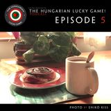 chipa presents The Hungarian Lucky Game Episode 5