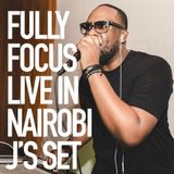 Fully Focus Live In Nairobi - J's Set (Raw)