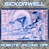 SICKorWELL - Robots jacking Off vol1