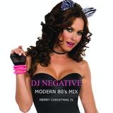 DJ NEGATIVE - MODERN 80'S MIX 2015!!! (MERRY CHRISTMAS IV)