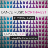 Dance Music Northwest Presents: Elevation Radio Episode 004 - 2014 (Mixed By Aaron Jackson)