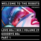 """Welcome To The Robots"" presents ""Love 80s"" - Volume 29 - ""Goodbye 80s - Part 1"""