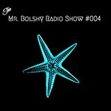 The Mr. Bolshy Radio Show #004
