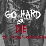Go Hard Or Die vol. 3 'Fidget House Edition'