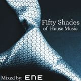 ENE presents: Fifty Shades Of House Music [Jan/Feb Set 2013]