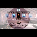 Lucious Lou Presents: The Lounge Episode 2