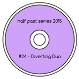 Half Past Mix #24: Diverting Duo