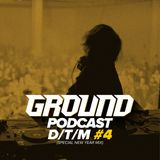Ground - podcast D/T/M #4 (Special New Year Mix)