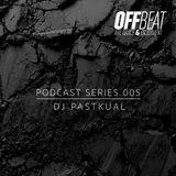 Off Beat Podcast Series 005 - Dj Pastkual
