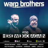 Warp Brothers - Here We Go Again Radio #150