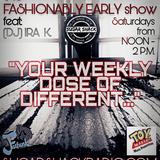 the FASHIONABLY EARLY show (#20) Sat 01/21/17 feat: (DJ) IRA K.