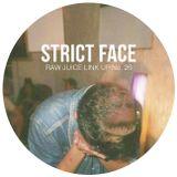 Raw Juice Link Up pt. 26 >> Strict Face