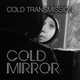 "COLD TRANSMISSION presents ""COLD MIRROR"" 07.01.18 (no. 15)"