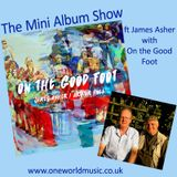 The Mini Album Show ft James Asher and On the Good Foot
