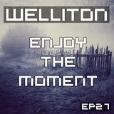 Welliton - Enjoy The Moment EP27