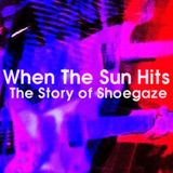 When The Sun Hits - The History of Shoegaze