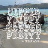 HIPPIE TRIPPY GARDEN PRETTY | mix nr. 85 with much love by SEQUENCHILL | 2018