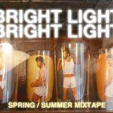 Bright Light Bright Light Spring/Summer Mixtape
