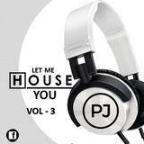 PJ LET ME HOUSE YOU VOLUME 3