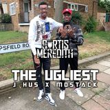 @CurtisMeredithh - THE UGLIEST   J HUS X MOSTACK
