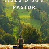 Identidade de Jesus no Evangelho de João - JESUS, o Bom Pastor (João 10:11) - Sermão 3 - 02-09-18