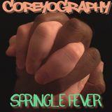 COREYOGRAPHY | SPRINGLE FEVER