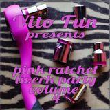 Vito Fun Presents Pink Ratchet Twerk Party Volume 4