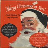 Merry Christmas to You! Popular Christmas Classics sung by top artists