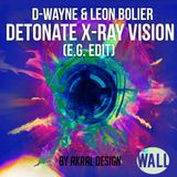 D-Wayne & Leon Bolier - Detonate X-Ray Vision (E.g. Edit)