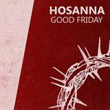 02) Hosanna, Good Friday