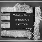 VELVET CULTURE | Podcast ≠ 004 | JAY TOOL