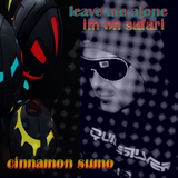 leave me alone (im on safari) mixed by cinnamon sumo-craig sass