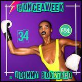 #ONCEAWEEK 0034 by JOHNNY BOUNTARD