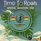 Time To Roots - Special Rototom 2018. (25 Anniversary) 4-5-2018.
