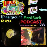 UNDERGROUND FEED BACK STEREO PODCAST 78 (Live mix by ML7102)